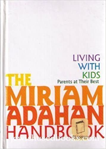 The Miriam Adahan Handbook: Living With Kids Parents at Their Best